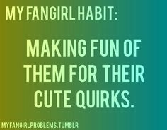 Making fun of them for their cute quirks.