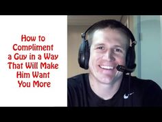 How to Compliment a Guy in a Way That Will Make Him Want You More - YouTube