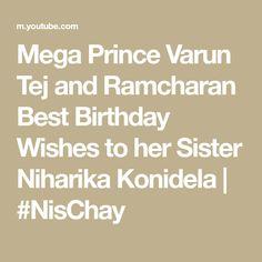 Mega Prince Varun Tej and Ramcharan Best Birthday Wishes to her Sister Niharika Konidela | #NisChay Jenny Joseph, Varun Tej, Best Birthday Wishes, Sisters, Prince, The Creator, Best Anniversary Wishes