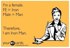 Logical proof that female = Iron Man!  Unlock your inner Iron Man at Fitocracy.