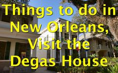 Things to do in New Orleans - Visit the Degas House #art #Degas #travel