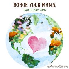 Honor your Mama.  Happy Earth Day from Earth Mama Angel Baby!  #EarthDay2016 #EarthDay #EarthMamaAngelBaby #SafeAsMamasArms
