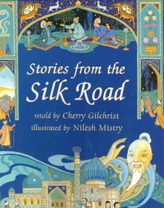 Stories From The Silk Road: Cherry Gilchrist, Nilesh Mistry: 9781841488042: Amazon.com: Books