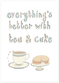 Everything's better with tea & cake.