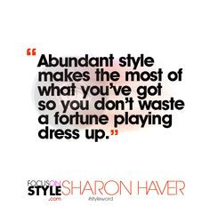 """Abundant style makes the most of what you've got so you don't waste a fortune playing dress up.""  For more daily stylist tips + style inspiration, visit: https://focusonstyle.com/styleword/ #fashionquote #styleword"
