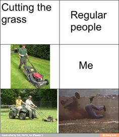 Lol I don't cut the grass but the last picture made me laugh!!!