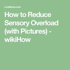 How to Reduce Sensory Overload (with Pictures) - wikiHow
