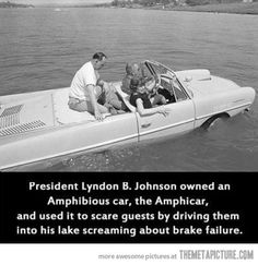 Genius sense of humor… The more I learn about this guy (if it just wasn't for his support of the horrid Vietnam war), the more awestruck I am...  LOL, LBJ