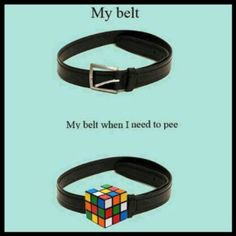 My belt when I need to pee... rubiks cube