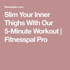 Slim Your Inner Thighs With Our 5-Minute Workout | Fitnesspal Pro