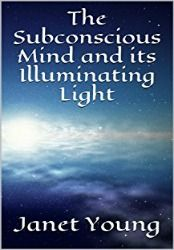 Free - Read The Subconscious Mind & Its Illuminating Light by Janet Young