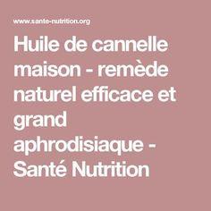 Huile de cannelle maison - remède naturel efficace et grand aphrodisiaque - Santé Nutrition Infection Fongique, Nutrition, Cinnamon Oil, Natural Remedies, Food, House, Cleaning, Meals