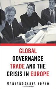Buy Global Governance, Trade and the Crisis in Europe by Mariarosaria Iorio and Read this Book on Kobo's Free Apps. Discover Kobo's Vast Collection of Ebooks and Audiobooks Today - Over 4 Million Titles!