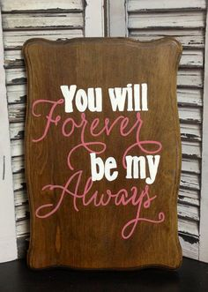 You Will Forever Be My Always Wood Plaque Hanging by SimplySoltysi