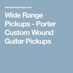 Wide Range Pickups - Porter Custom Wound Guitar Pickups