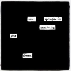 """Never apologize for manifesting your dreams."" — #makeblackoutpoetry"