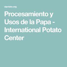 Procesamiento y Usos de la Papa - International Potato Center