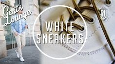 Our Favorite White Sneakers || Gent's Lounge