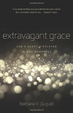 Extravagant Grace: God's Glory Displayed in Our Weakness by Barbara Barbara Duguid uses the writings of John Newton to help us understand why even mature Christians can t seem to shake off sin and to make us joyous once again at God s extravagant grace.