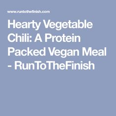 Hearty Vegetable Chili: A Protein Packed Vegan Meal - RunToTheFinish