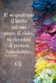 And if someone invites you in its piece of sky you remember to bring the rainbow Relationship Goals Tumblr, Italian Quotes, Truth Hurts, Just Smile, Osho, Some Words, Wall Quotes, Carpe Diem, Hindi Quotes