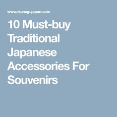 10 Must-buy Traditional Japanese Accessories For Souvenirs
