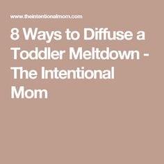 8 Ways to Diffuse a Toddler Meltdown - The Intentional Mom