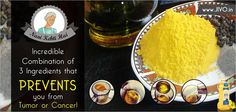 Incredible Combination of 3 Ingredients that prevents you from Tumor or Cancer!  The Combination of these three ingredients on daily basis will do wonders to your overall health.  Ingredients:  ¼ teaspoon of turmeric a teaspoon of olive oil a pinch of black pepper  Instructions:  You only have to mix all the ingredients in a cup of water. However, you can combine this mixture with other dishes, but do not cook it for a long time, add the ingredients to the end of preparation (cooking).