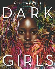 """Dark Girlshttp://newsingreateratlanta.com/dark-girls/      Dark Girls By Bill Duke Interviews by Shelia P. Moses Photographs by Barron Claiborne Hardcover, $35.00 192 pages, Illustrated ISBN: 978-0-06-233168-7 Book Review by Kam Williams   """"In today's society, dark skin has become linked to longer prison time, higher unemployment rates, low self-esteem, lower standards of beauty, and higher psychological distress. The skin bleaching industry is a multimillion-dollar busin"""