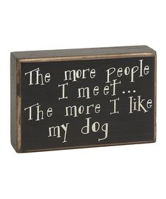 Take a look at this 'I Like My Dog' Box Sign by Collins on #zulily today!