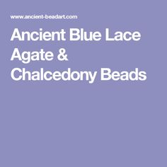 Ancient Blue Lace Agate & Chalcedony Beads