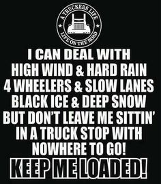 Been there done that with my trucker ! Ya I only mke money when my wheels turn and ME MYSELF AND I Turned wheels I was what old timers called OUTLAW TRUCKER I run 6000 miles a week by myself for many a year. Semi Trucks, Big Trucks, Truck Driver Wife, Truck Drivers, Trucker Quotes, Truck Memes, Custom Big Rigs, Big Wheel, Peterbilt