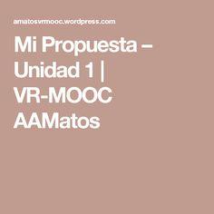 Mi Propuesta – Unidad 1 | VR-MOOC AAMatos