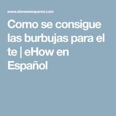 Como se consigue las burbujas para el te | eHow en Español