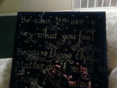 Put a saying on a mirror then spray painted over it then took stickers off