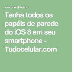 Tenha todos os papéis de parede do iOS 8 em seu smartphone  - Tudocelular.com