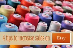 4 Ways to Increase Sales on Etsy -- wow! Most of these tips were brand-new to me!