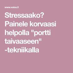 """Stressaako? Painele korvaasi helpolla """"portti taivaaseen"""" -tekniikalla"""