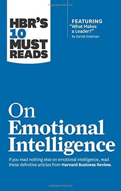 "HBR's 10 Must Reads on Emotional Intelligence (with featured article ""What Makes a Leader?"" by Daniel Goleman)(HBR's 10 Must Reads): Harvard Business Review, Daniel Goleman, Richard E. Boyatzis, Annie McKee, Sydney Finkelstein: 9781633690196: Amazon.com: Books"