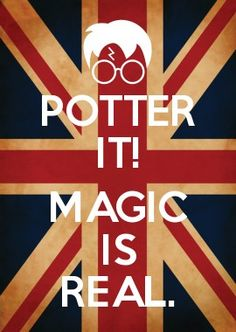 POTTER IT!  MAGIC IS REAL.