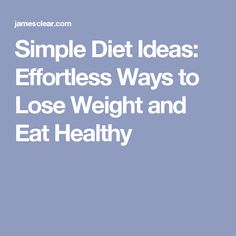Simple Diet Ideas: Effortless Ways to Lose Weight and Eat Healthy