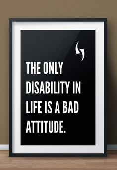 The only disability in life is a bad #attitude.