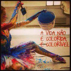 A vida não é colorida, é colorível.