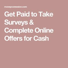 Get Paid to Take Surveys & Complete Online Offers for Cash
