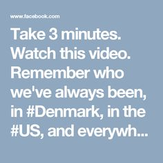 Take 3 minutes. Watch this video. Remember who we've always been, in #Denmark, in the #US, and everywhere else! :-)