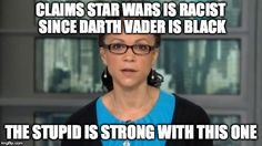 melissa harris-perry | CLAIMS STAR WARS IS RACIST SINCE DARTH VADER IS BLACK THE STUPID IS STRONG WITH THIS ONE | image tagged in melissa harris-perry | made w/ Imgflip meme maker