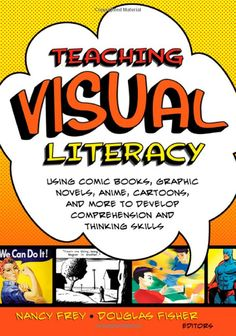 Teaching Visual Literacy: Using Comic Books, Graphic Novels, Anime, Cartoons, and More to Develop Comprehension and Thinking Skills by Nancy Frey Visual Literacy, Visual Learning, Digital Literacy, Media Literacy, Teaching Tools, Teaching Resources, Teaching Aids, Critical Thinking Skills, Thinking Strategies