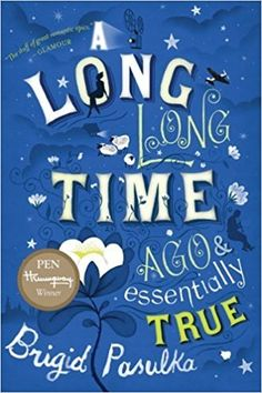 A Long, Long Time Ago and Essentially True by Brigid Pasulka (2010-05-18): Amazon.co.uk: Books