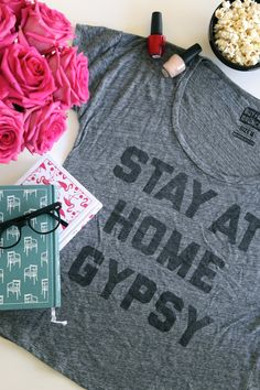"Love my ""STAY AT HOME GYPSY"" tee on a wild Friday night in."