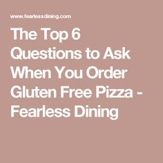 The Top 6 Questions to Ask When You Order Gluten Free Pizza - Fearless Dining